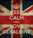 KEEP CALM AND LOVE GERALDINE - Personalised Poster large