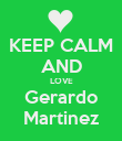 KEEP CALM AND LOVE Gerardo Martinez - Personalised Poster large