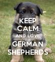 KEEP CALM AND LOVE GERMAN SHEPHERDS - Personalised Poster large