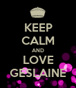 KEEP CALM AND LOVE GESLAINE - Personalised Poster large