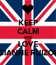 KEEP CALM AND LOVE GIANNE RUIZOL - Personalised Poster small