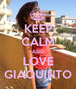 KEEP CALM AND LOVE GIAQUINTO - Personalised Poster large