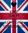 KEEP CALM AND LOVE GIGI TOMLIFIGLIO - Personalised Poster large