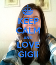KEEP CALM AND LOVE GIGII - Personalised Poster small