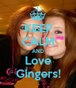 KEEP CALM AND Love Gingers! - Personalised Poster large
