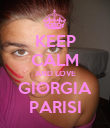 KEEP CALM AND LOVE GIORGIA PARISI - Personalised Poster large