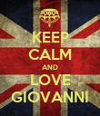 KEEP CALM AND LOVE GIOVANNI - Personalised Poster large
