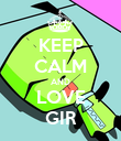 KEEP CALM AND LOVE GIR - Personalised Poster large