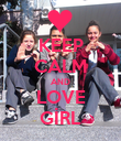 KEEP CALM AND LOVE GİRL - Personalised Poster large