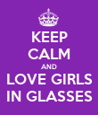 KEEP CALM AND LOVE GIRLS IN GLASSES - Personalised Poster large