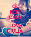 KEEP CALM AND LOVE GIULIA  - Personalised Poster large
