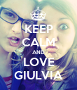 KEEP CALM AND LOVE GIULVIA - Personalised Poster large