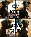 KEEP CALM AND LOVE GIURI - Personalised Poster large