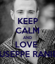 KEEP CALM AND LOVE  GIUSEPPE RANIERI - Personalised Poster large