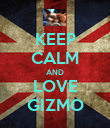 KEEP CALM AND LOVE GIZMO - Personalised Poster large