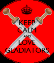 KEEP CALM AND LOVE GLADIATORS - Personalised Poster large