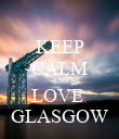KEEP CALM AND LOVE  GLASGOW - Personalised Poster small
