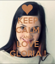 KEEP CALM AND LOVE GLORIA ! - Personalised Poster large