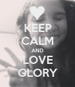 KEEP CALM AND LOVE GLORY - Personalised Poster large