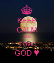KEEP CALM AND Love GOD ♥ - Personalised Poster large
