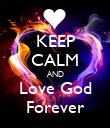 KEEP CALM AND Love God Forever - Personalised Poster large