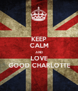 KEEP CALM AND LOVE GOOD CHARLOTTE - Personalised Poster large