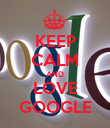 KEEP CALM AND LOVE GOOGLE - Personalised Poster large