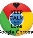 KEEP CALM AND Love Google Chrome. - Personalised Poster large