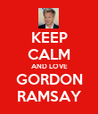 KEEP CALM AND LOVE GORDON RAMSAY - Personalised Poster large