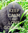 KEEP CALM AND LOVE GORILLAS - Personalised Poster large