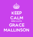 KEEP CALM AND LOVE GRACE MALLINSON - Personalised Poster large