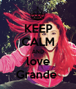 KEEP CALM AND love Grande  - Personalised Poster large
