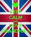 KEEP CALM AND LOVE GRANDMA !! - Personalised Poster large