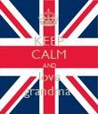 KEEP CALM AND love grandma  - Personalised Poster large