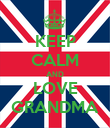 KEEP CALM AND LOVE GRANDMA - Personalised Poster large
