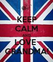 KEEP CALM AND LOVE  GRANDMA! - Personalised Poster large