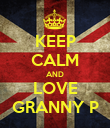 KEEP CALM AND LOVE GRANNY P - Personalised Poster large