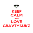 KEEP CALM AND LOVE GRAVTYSUKZ - Personalised Poster large