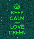 KEEP CALM AND LOVE GREEN - Personalised Poster large