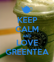 KEEP CALM AND LOVE GREENTEA - Personalised Poster large