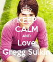 KEEP CALM AND Love Gregg Sulkin - Personalised Poster large