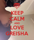 KEEP CALM AND LOVE GREISHA - Personalised Poster large