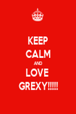 KEEP CALM AND LOVE  GREXY!!!!! - Personalised Poster large