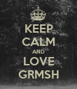 KEEP CALM AND LOVE GRMSH - Personalised Poster large