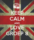 KEEP CALM AND LOVE GROEP 8 - Personalised Poster large