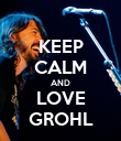 KEEP CALM AND LOVE GROHL - Personalised Poster large