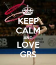 KEEP CALM AND LOVE GRS - Personalised Poster large