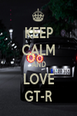 KEEP CALM AND LOVE GT-R - Personalised Poster large