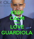 KEEP CALM AND LOVE GUARDIOLA - Personalised Poster large