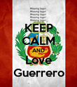 KEEP CALM AND Love Guerrero - Personalised Poster large
